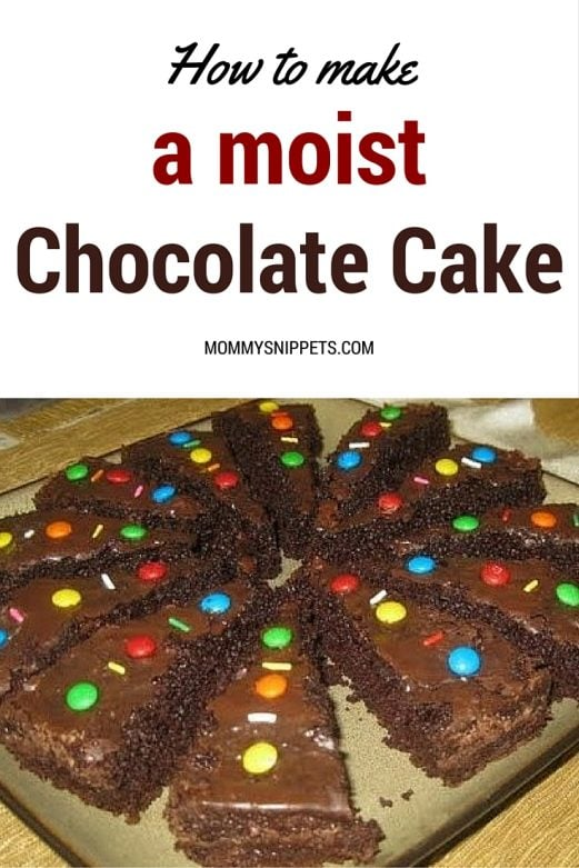 How to make a moist chocolate cake - MommySnippets.com