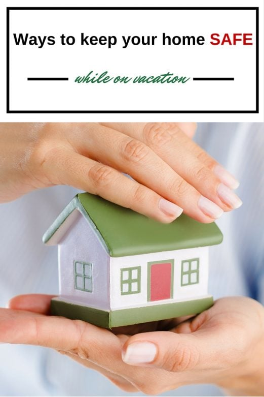 Ways to keep your home safe while on vacation.- MommySnippets.com