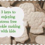 3 keys to enjoying stress free cookie making with kids!