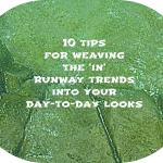 10 tips for weaving the 'in' runway trends into your day-to-day looks. Copyright-Energizer Bunnies' Mommy Reports