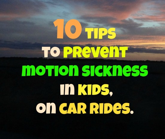 10 tips to prevent motion sickness in kids, on car rides- Mommy Snippets #Travel Tips