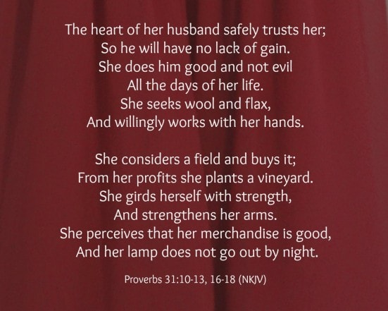 Proverbs 31- 10 to 13, 16 to 18