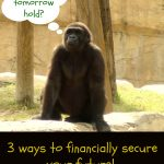 3 ways to financially secure your future.