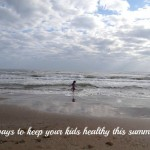 5 ways to keep your kids healthy this summer. (#HealthyCampers)