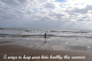 5 ways to keep your kids healthy this summer.-Mommy Snippets