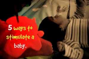 5 ways to stimulate a baby- Mommy Snippets