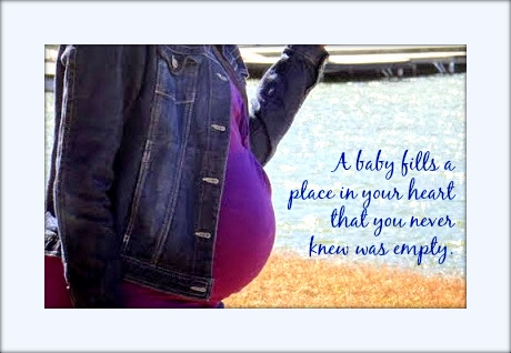 A baby fills a place in your heart that you never knew was empty.