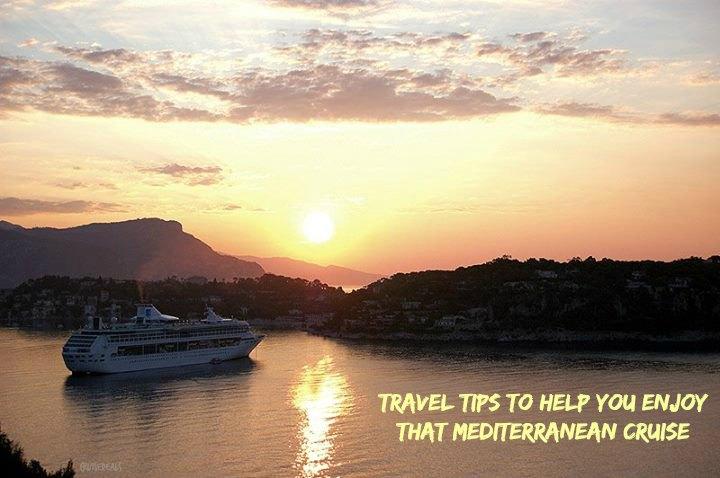 Travel tips to help you enjoy that Mediterranean Cruise