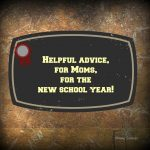 Helpful advice, for Moms, for the new school year!