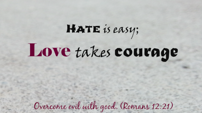 Hate is easy; Love takes courage quote