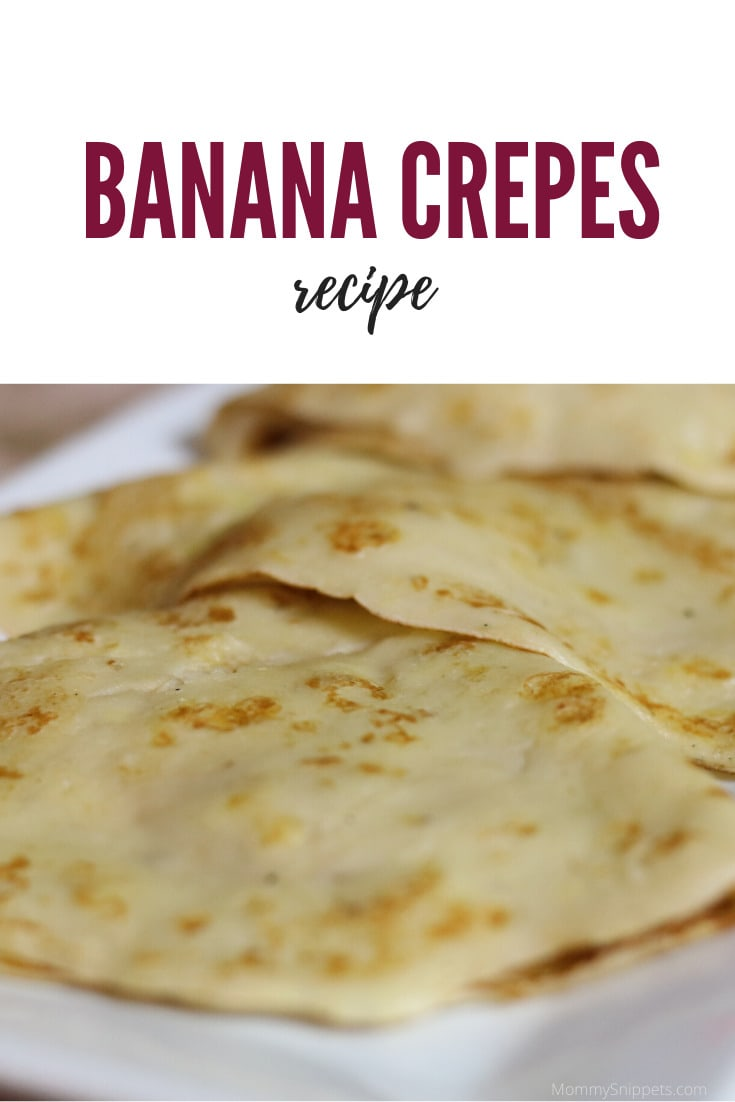 Banana Crepes recipe- MommySnippets.com