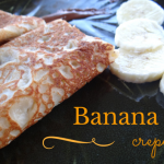 Banana Crepes (The perfect recipe for those soon-to-be overripe bananas!)