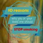 10 reasons why you or your loved one should quit smoking.