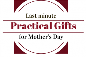Last minute practical gifts for Mother's Day