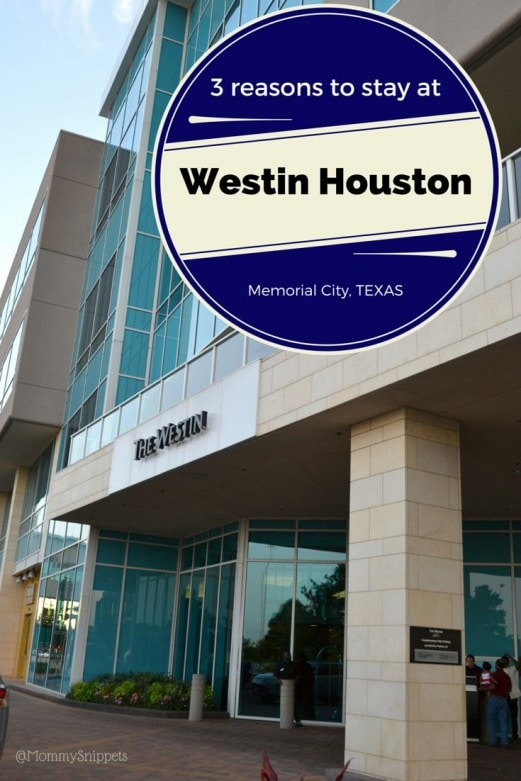 3 reasons to stay at Westin Houston, Memorial City, Texas- Mommy Snippets