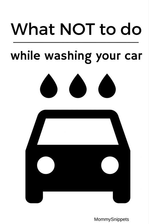 What NOT to do while washing your car- MommySnippets.com