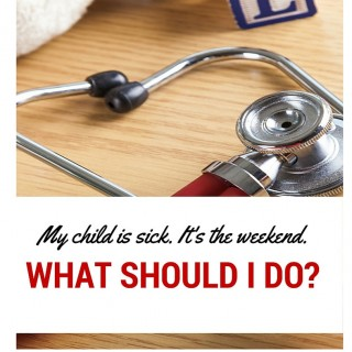 My child is sick. It's the weekend. What should I do?