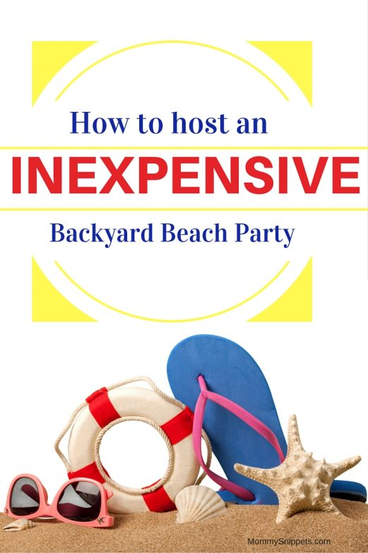 How to host an inexpensive backyard beach party- MommySnippets.com (Sponsored)
