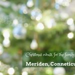 Christmas events, for the family, in Meriden, Conneticut