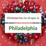 Christmas fun, for all ages, in Philadelphia