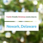 Family-friendly Christmas events close to Newark, Delaware