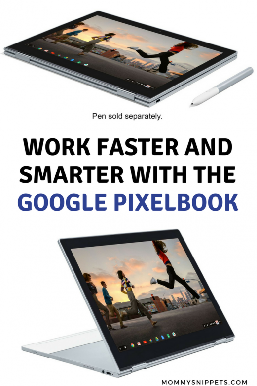 Work faster and smarter with the Google Pixelbook- MommySnippets.com