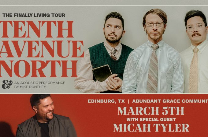 The Finally Living Tour featuring Tenth Avenue North, hits Edinburg, Texas on March 5th 2020