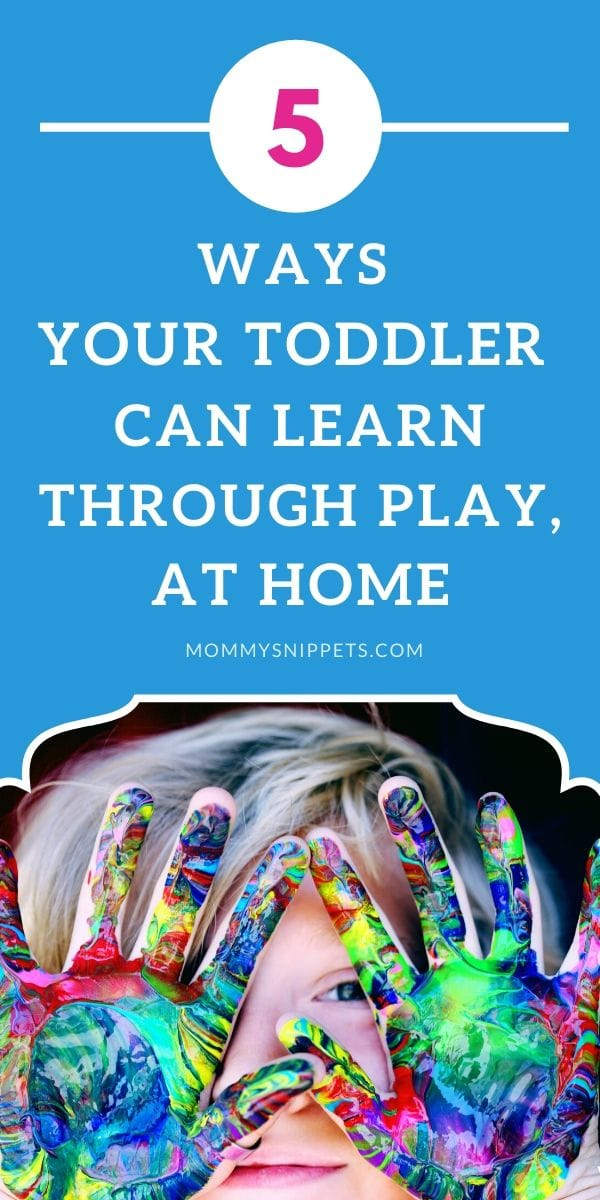 5 Ways Your Toddler Can Learn Through Play, At Home- MommySnippets.com