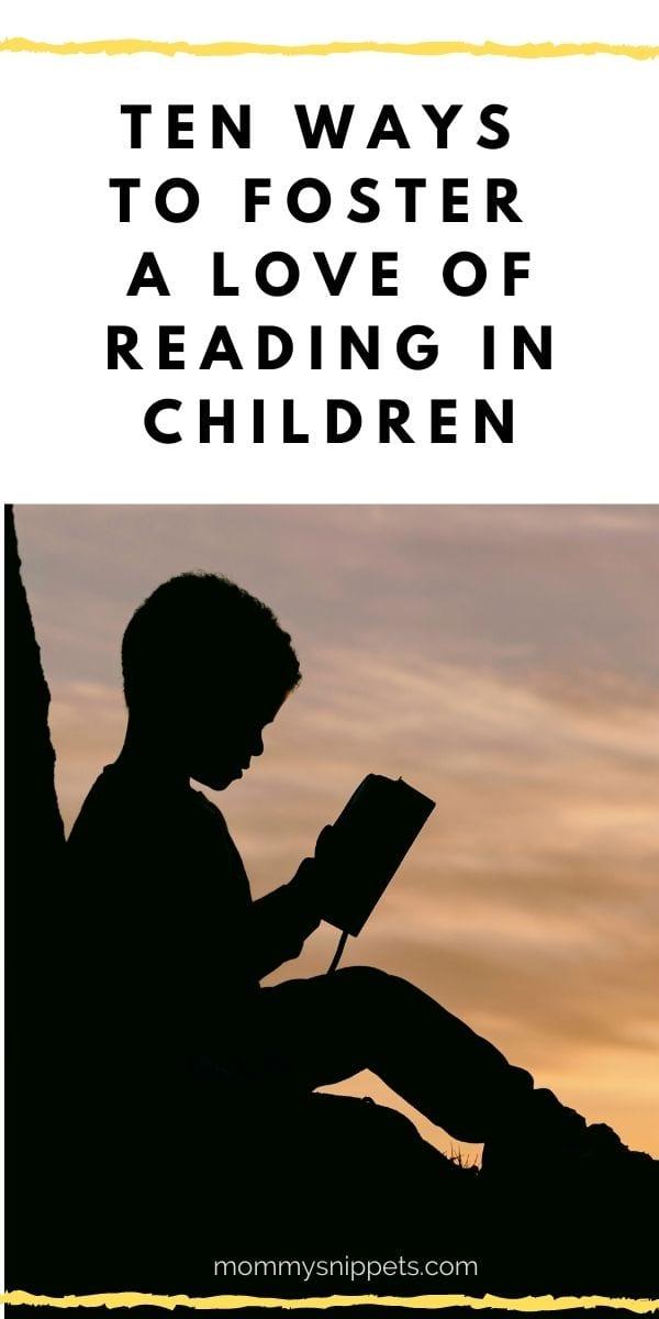 TEN WAYS TO FOSTER A LOVE OF READING IN CHILDREN