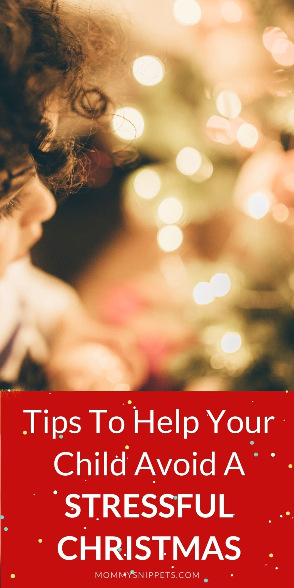 Tips to help your child avoid a stressful Christmas -MommySnippets.com